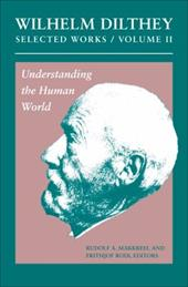 Wilhelm Dilthey: Selected Works, Volume II: Understanding the Human World