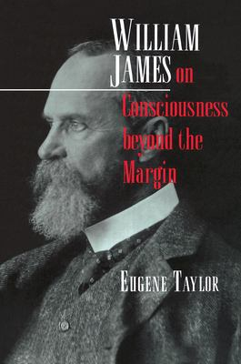 William James on Consciousness Beyond the Margin 9780691011363