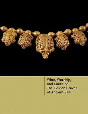 Wine, Worship, and Sacrifice: The Golden Graves of Ancient Vani 9780691138565