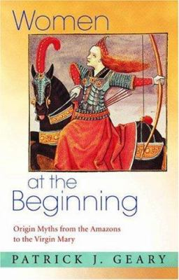 Women at the Beginning: Origin Myths from the Amazons to the Virgin Mary 9780691124094