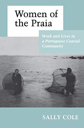 Women of the Praia: Work and Lives in a Portuguese Coastal Community 9780691028620