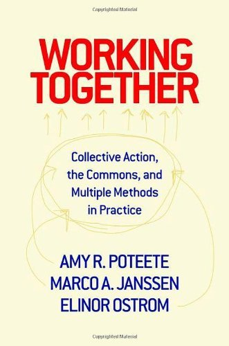 Working Together Working Together: Collective Action, the Commons, and Multiple Methods in Praccollective Action, the Commons, and Multiple Methods in 9780691146041