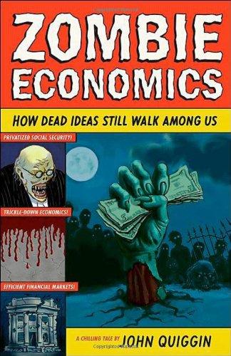 Zombie Economics: How Dead Ideas Still Walk Among Us 9780691145822