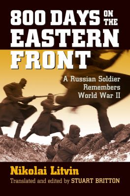800 Days on the Eastern Front: A Russian Soldier Remembers World War II 9780700615179
