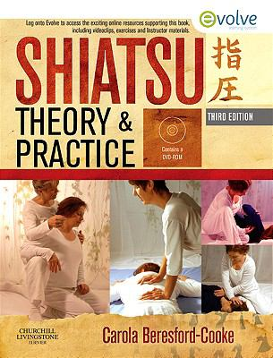 Shiatsu Theory and Practice: A Comprehensive Text for the Student and Professional [With DVD ROM] 9780702029639