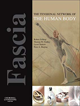 Fascia: The Tensional Network of the Human Body: The Science and Clinical Applications in Manual and Movement Therapy 9780702034251
