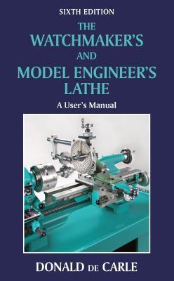 The Watchmaker's and Model Engineer's Lathe: A User's Manual 9780709090038