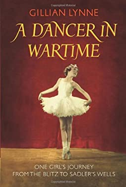 A Dancer in Wartime: One Girl's Journey from the Blitz to Sadler's Wells 9780701185992