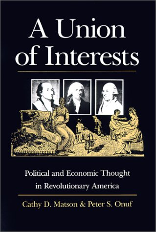 A Union of Interests: Political and Economic Thought in Revolutionary America 9780700611102