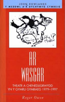 AR Wasgar: Theatr a Chenedligrwydd Yn y Gymru Gymraeg 1979-1997 9780708317938