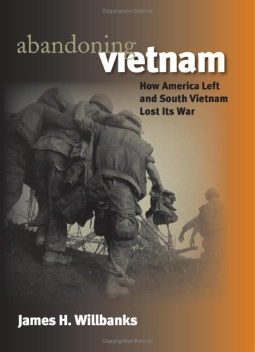 Abandoning Vietnam: How America Left and South Vietnam Lost Its War 9780700613311