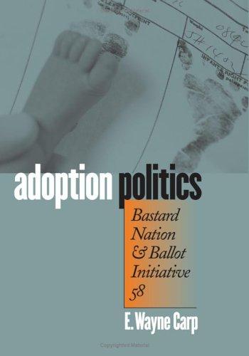 Adoption Politics: Bastard Nation and Ballot Initiative 58 9780700613052