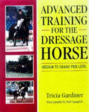 Advanced Training for the Dressage Horse: Medium to Grand Prix Level 9780706376951