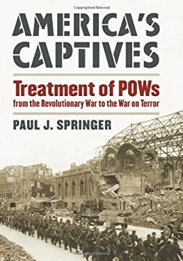 America's Captives: Treatment of POWs from the Revolutionary War to the War on Terror 9780700617173