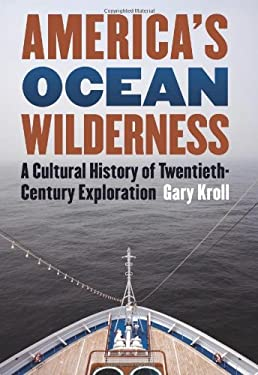 America's Ocean Wilderness: A Cultural History of Twentieth-Century Exploration 9780700615674