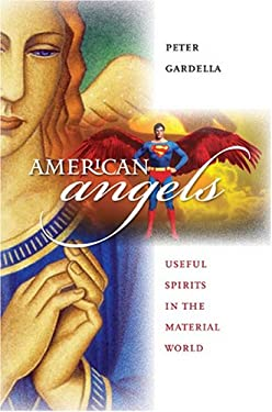 American Angels: Useful Spirits in the Material World 9780700615377