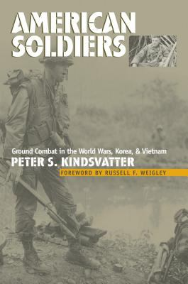 American Soldiers: Ground Combat in the World Wars, Korea, and Vietnam 9780700614165