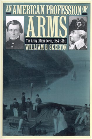 An American Profession of Arms: The Army Officer Corps, 1784-1861 9780700611140