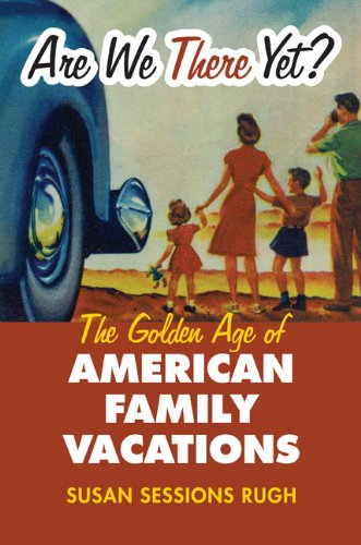 Are We There Yet?: The Golden Age of American Family Vacations 9780700617593