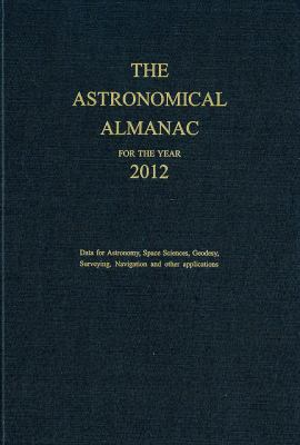Astronomical Almanac for the Year 2012 and Its Companion, the Astronomical Almanac Online 9780707741215