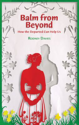 Balm from Beyond: How the Departed Can Help Us 9780709089513