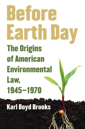 Before Earth Day: The Origins of American Environmental Law, 1945-1970 9780700616275