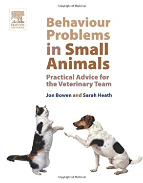 Behaviour Problems in Small Animals: Practical Advice for the Veterinary Team 9780702027673