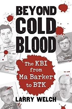 Beyond Cold Blood: The Kbi from Ma Barker to Btk 9780700618859