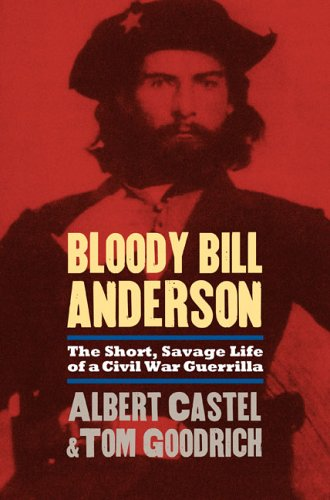 Bloody Bill Anderson: The Short, Savage Life of a Civil War Guerrilla 9780700614349