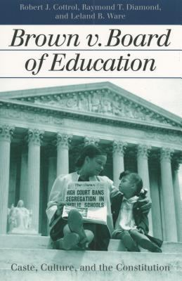 Brown V. Board of Education: Caste, Culture, and the Constitution 9780700612895
