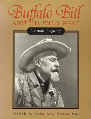 Buffalo Bill and His Wild West: A Pictorial Biography - Rosa, Joseph G. / May, Robin