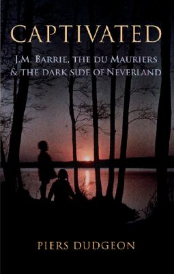 Captivated: J.M. Barrie, the Du Mauriers & the Dark Side of Never Never Land 9780701182168