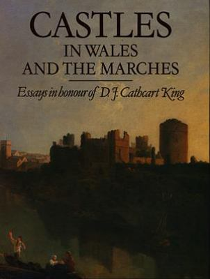 Castles in Wales and the Marches: Essays in Honour of D.J. Cathcart King
