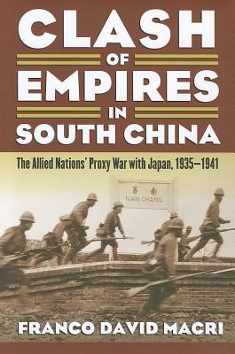 Clash of Empires in South China: The Allied Nations' Proxy War with Japan, 1935-1941 9780700618774