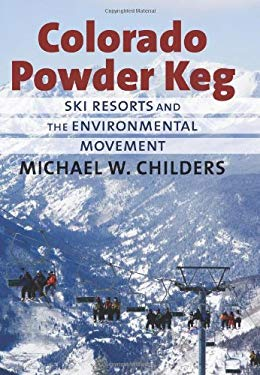 Colorado Powder Keg: Ski Resorts and the Environmental Movement 9780700618699