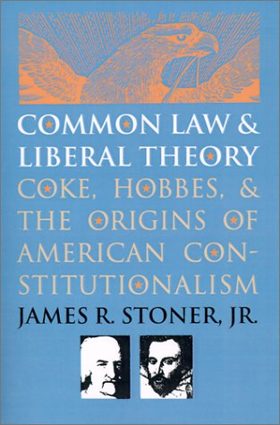 Common Law and Liberal Theory: Coke, Hobbes, and the Origins of American Constitutionalism 9780700606306