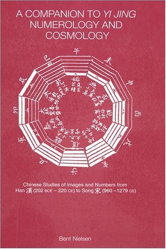 A Companion to Yi Jing Numerology and Cosmology 9780700716081