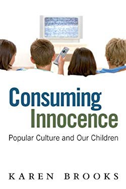 Consuming Innocence: Popular Culture and Our Children 9780702236457