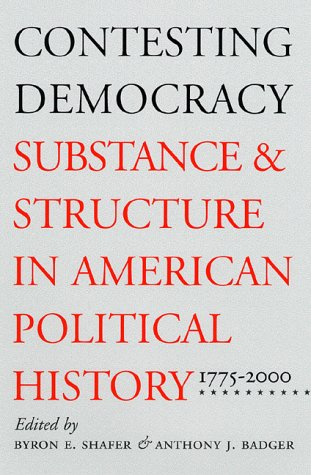 Contesting Democracy: Substance and Structure in American Political History, 1775-2000 9780700611393