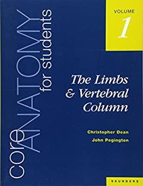 Core Anatomy for Students: Vol. 1: The Limbs and Vertebral Column - Dean, Christopher / Pegington, John / Dean