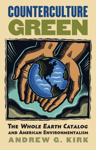 Counterculture Green: The Whole Earth Catalog and American Environmentalism 9780700618217