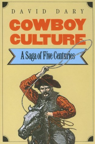 Cowboy Culture: A Saga of Five Centuries - Dary, David