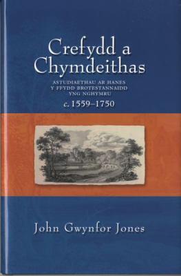 Crefydd a Chymdeithas: Astudiaethau Ar Hanes Y Fydd Brotestannaidd Yng Nghymru C.1559 - 1750. 9780708319505