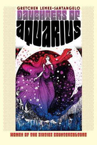 Daughters of Aquarius: Women of the Sixties Counterculture 9780700616336