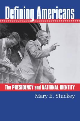 Defining Americans: The Presidency and National Identity 9780700613496
