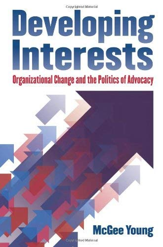 Developing Interests: Organizational Change and the Politics of Advocacy 9780700617043