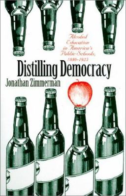 Distilling Democracy: Alcohol Education in America's Public Schools, 1880-1925 9780700609451