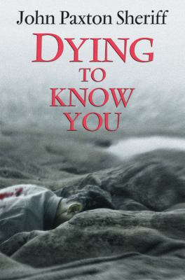 Dying to Know You. John Paxton Sheriff 9780709084846