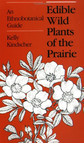 Edible Wild Plants of the Prairie: An Ethnobotanical Guide 9780700603251