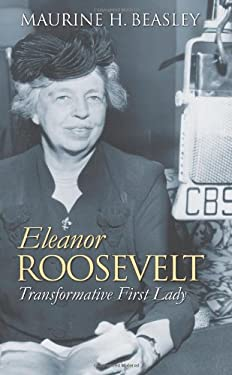 Eleanor Roosevelt: Transformative First Lady 9780700617272